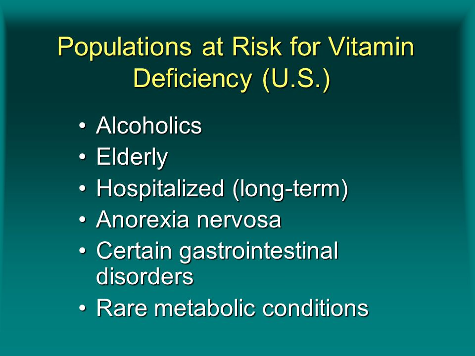 Populations at Risk for Vitamin Deficiency (U.S.) Populations at Risk for Vitamin Deficiency (U.S.) AlcoholicsAlcoholics ElderlyElderly Hospitalized (