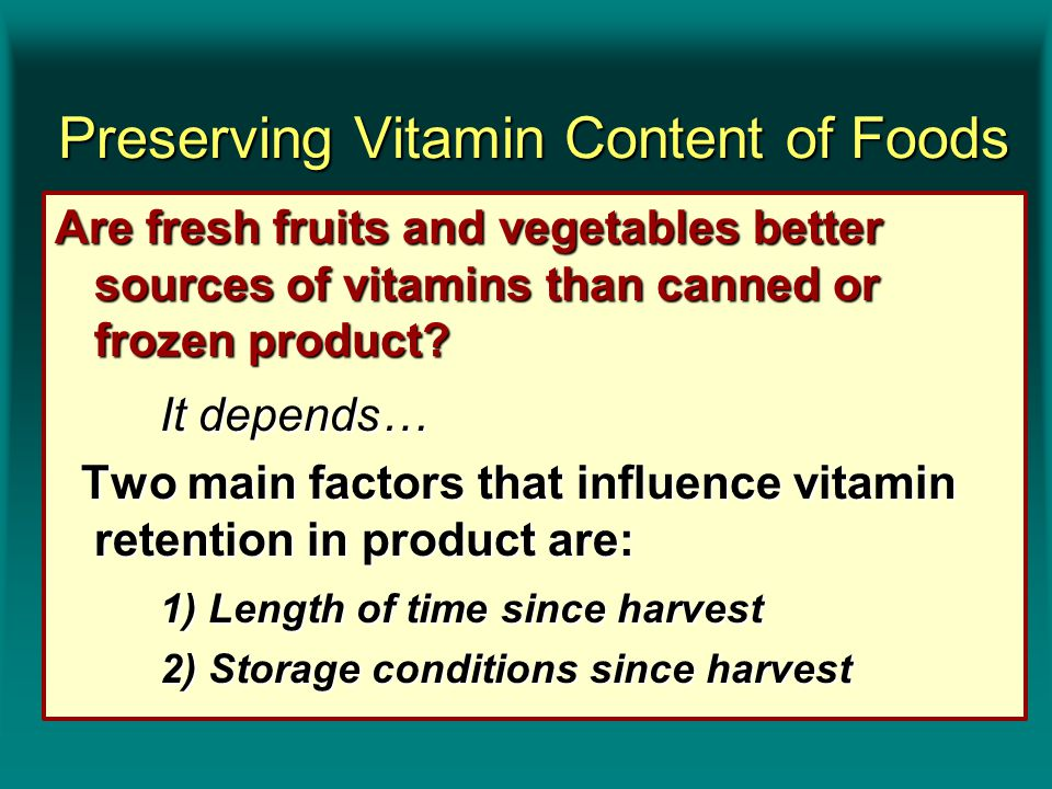Preserving Vitamin Content of Foods Preserving Vitamin Content of Foods Are fresh fruits and vegetables better sources of vitamins than canned or froz