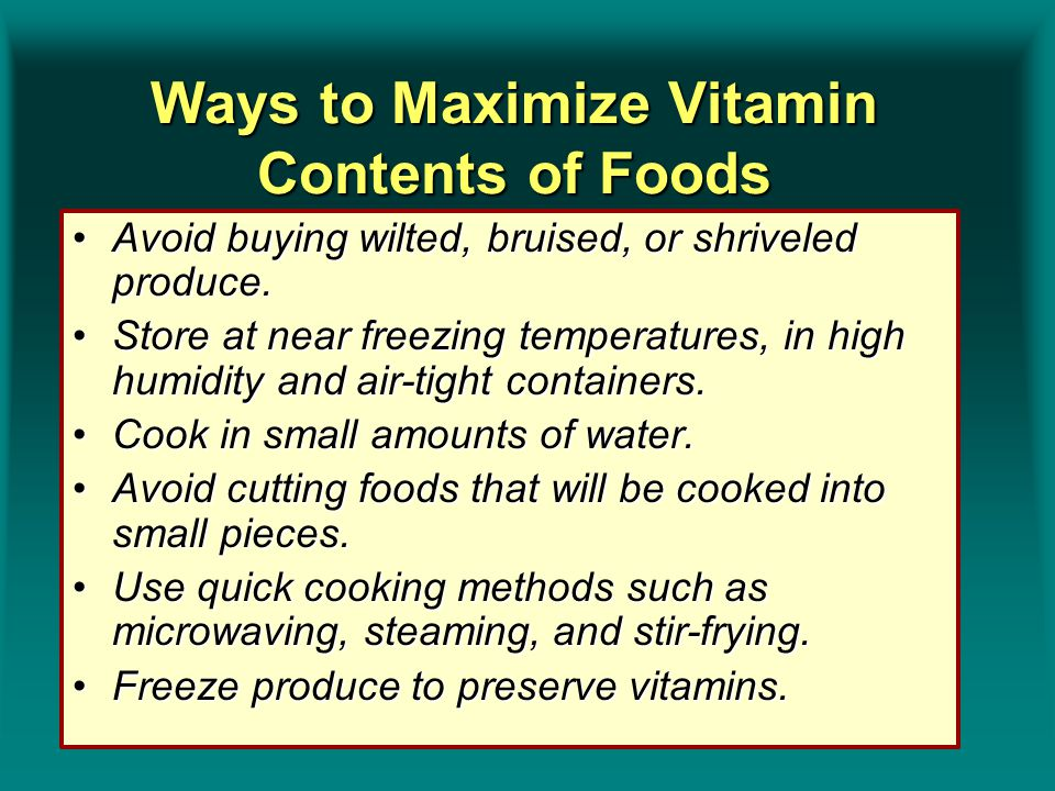 Ways to Maximize Vitamin Contents of Foods Avoid buying wilted, bruised, or shriveled produce.Avoid buying wilted, bruised, or shriveled produce. Stor