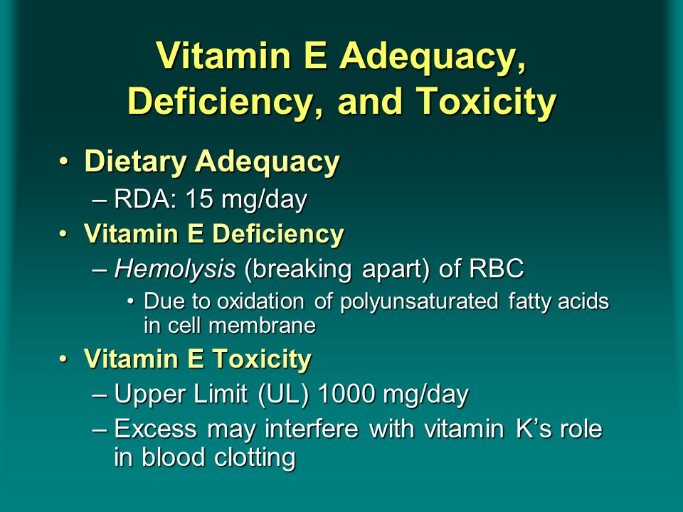 Dietary AdequacyDietary Adequacy –RDA: 15 mg/day Vitamin E DeficiencyVitamin E Deficiency –Hemolysis (breaking apart) of RBC Due to oxidation of polyu