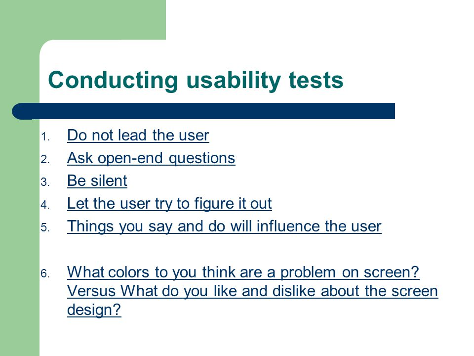 Conducting usability tests 1. Do not lead the user 2.