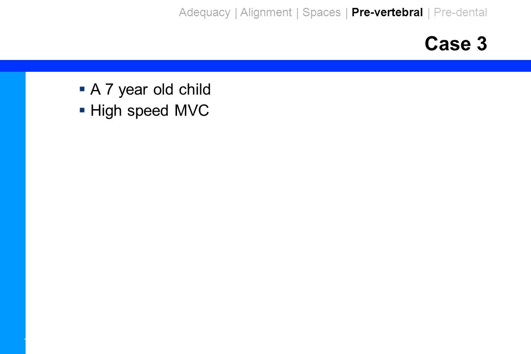106 Case 3  A 7 year old child  High speed MVC Adequacy | Alignment | Spaces | Pre-vertebral | Pre-dental