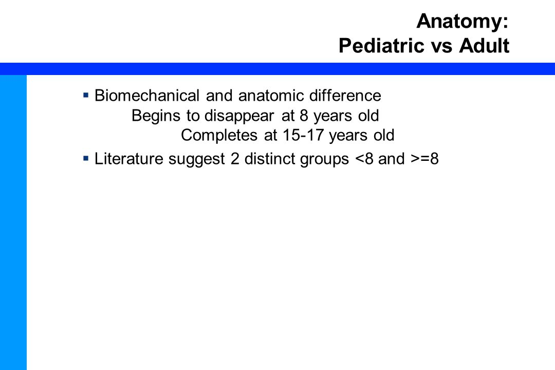 35 Anatomy: Pediatric vs Adult  Biomechanical and anatomic difference Begins to disappear at 8 years old Completes at 15-17 years old  Literature su