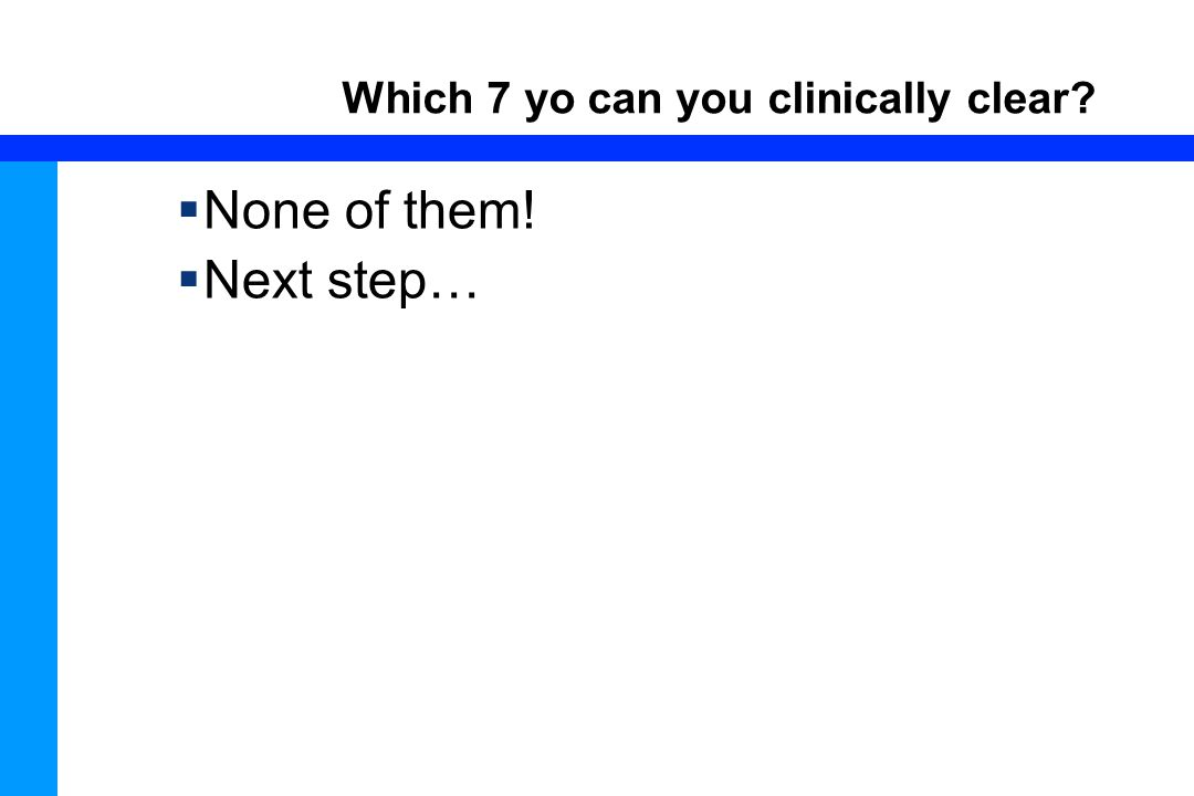 69 Which 7 yo can you clinically clear?  None of them!  Next step…