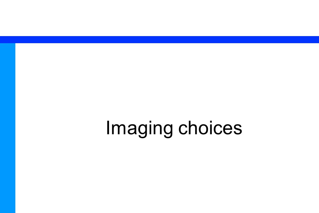 71 Imaging choices