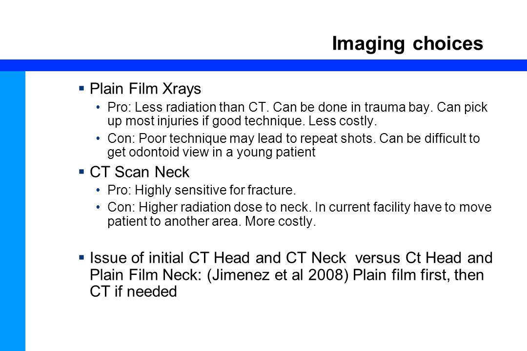 72 Imaging choices  Plain Film Xrays Pro: Less radiation than CT.
