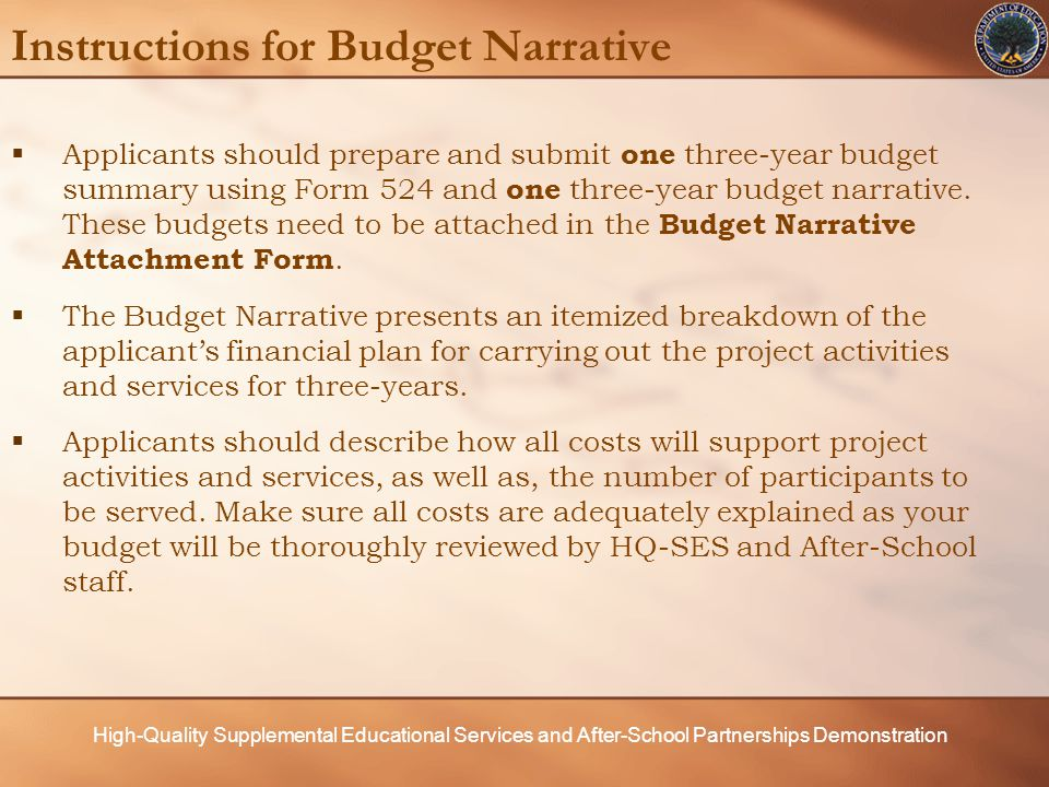 High-Quality Supplemental Educational Services and After-School Partnerships Demonstration Instructions for Budget Narrative  Applicants should prepare and submit one three-year budget summary using Form 524 and one three-year budget narrative.