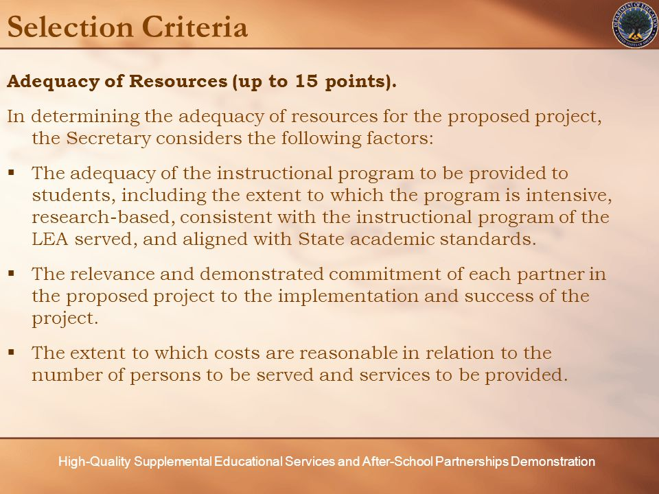 High-Quality Supplemental Educational Services and After-School Partnerships Demonstration Selection Criteria Quality of Management Plan (up to 25 points) The adequacy of the management plan to achieve the objectives of the proposed project on time and within budget, including clearly defined responsibilities, timelines, and milestones for accomplishing project tasks.