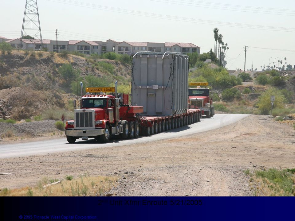  2005 Pinnacle West Capital Corporation 2 nd Unit Xfmr Enroute 5/21/2005