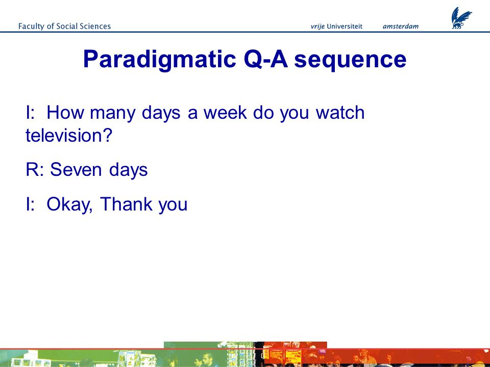 Paradigmatic Q-A sequence I: How many days a week do you watch television.