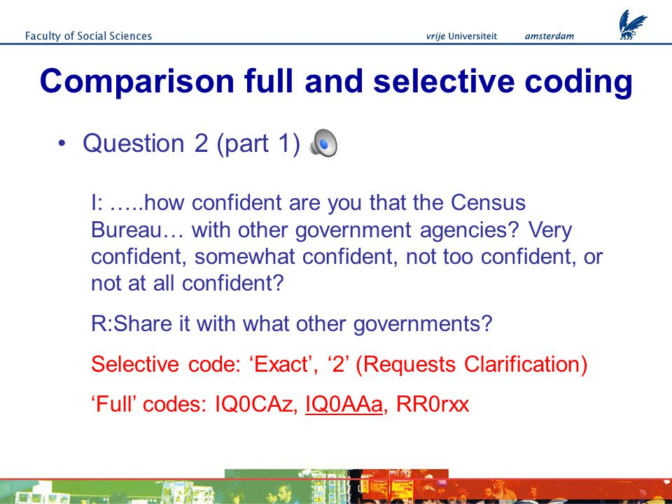 Comparison full and selective coding Question 1 I: First, How many persons live in your household, counting all adults and children and including yourself.