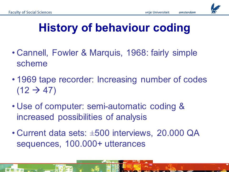 Exchange level coding Exchange of initial question reading and initial response Exchange of prompt by interviewer and a possible second answer by the respondent Ignore 'insignificant behaviours' in between exchanges (acknowledgement token, silence, laughter)