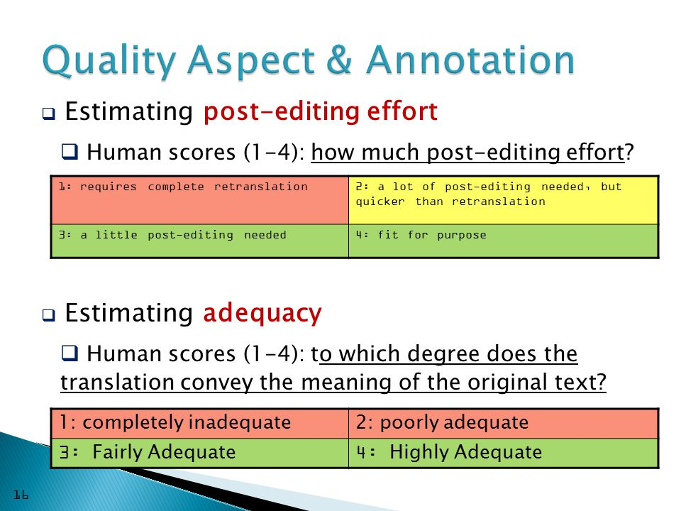  Estimating post-editing effort  Human scores (1-4): how much post-editing effort.