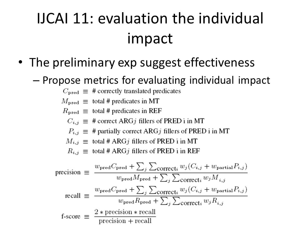 IJCAI 11: evaluation the individual impact The preliminary exp suggest effectiveness – Propose metrics for evaluating individual impact