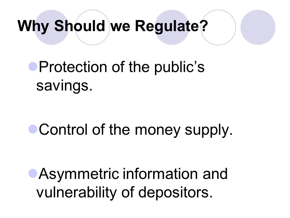 Why Should we Regulate. Protection of the public's savings.