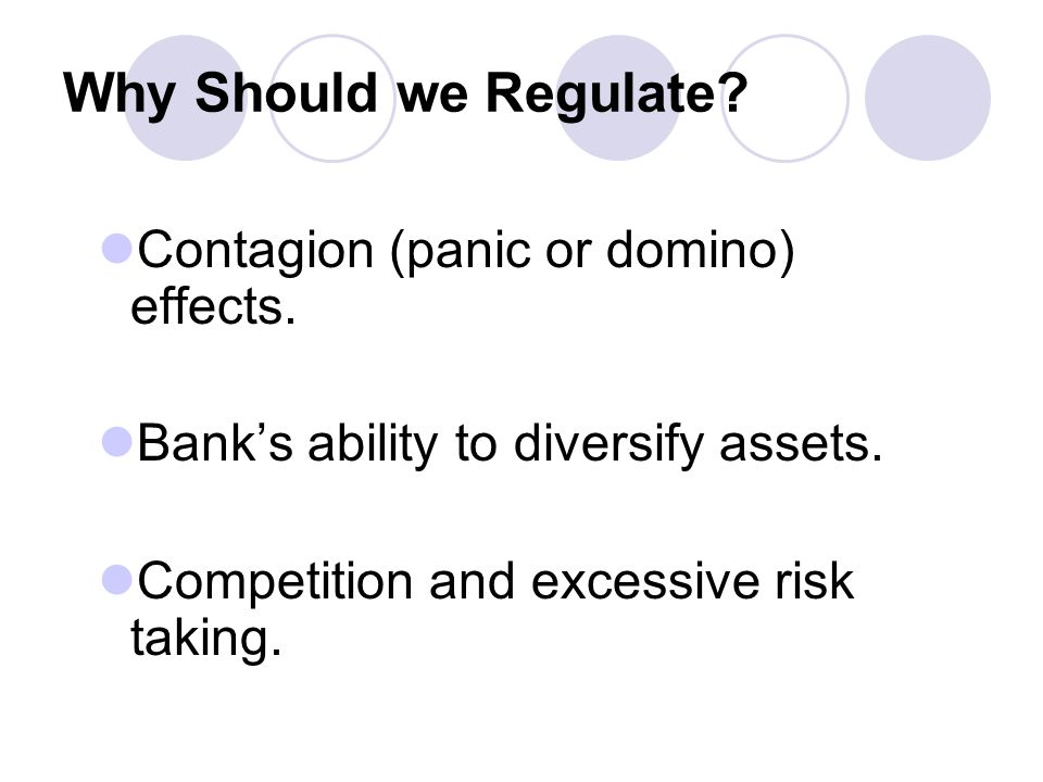 Why Should we Regulate. Contagion (panic or domino) effects.