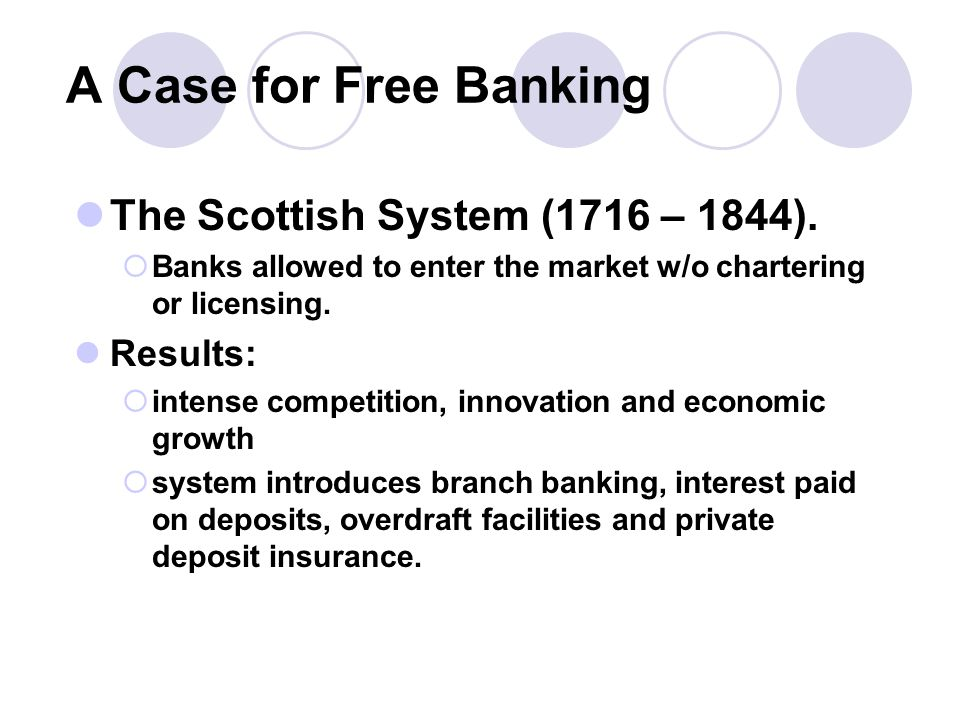 A Case for Free Banking The Scottish System (1716 – 1844).