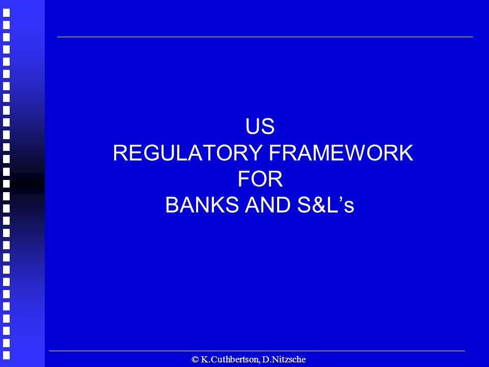© K.Cuthbertson, D.Nitzsche US REGULATORY FRAMEWORK FOR BANKS AND S&L's