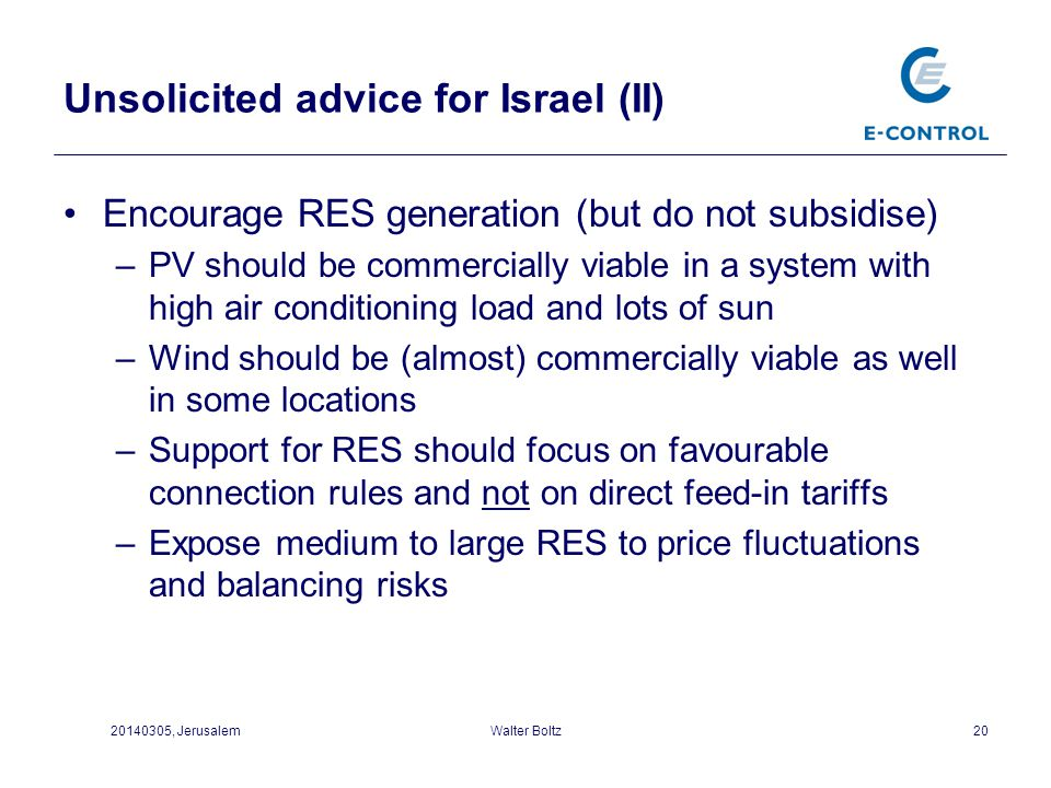 Unsolicited advice for Israel (II) Encourage RES generation (but do not subsidise) –PV should be commercially viable in a system with high air conditi