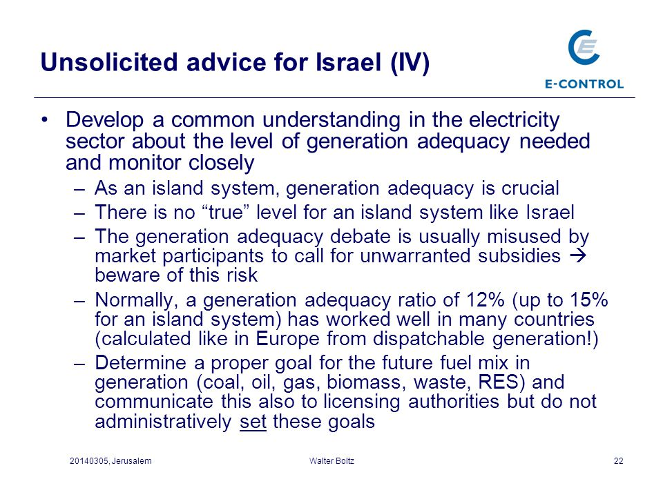 Unsolicited advice for Israel (IV) Develop a common understanding in the electricity sector about the level of generation adequacy needed and monitor