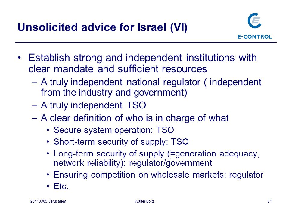 Unsolicited advice for Israel (VI) Establish strong and independent institutions with clear mandate and sufficient resources –A truly independent nati
