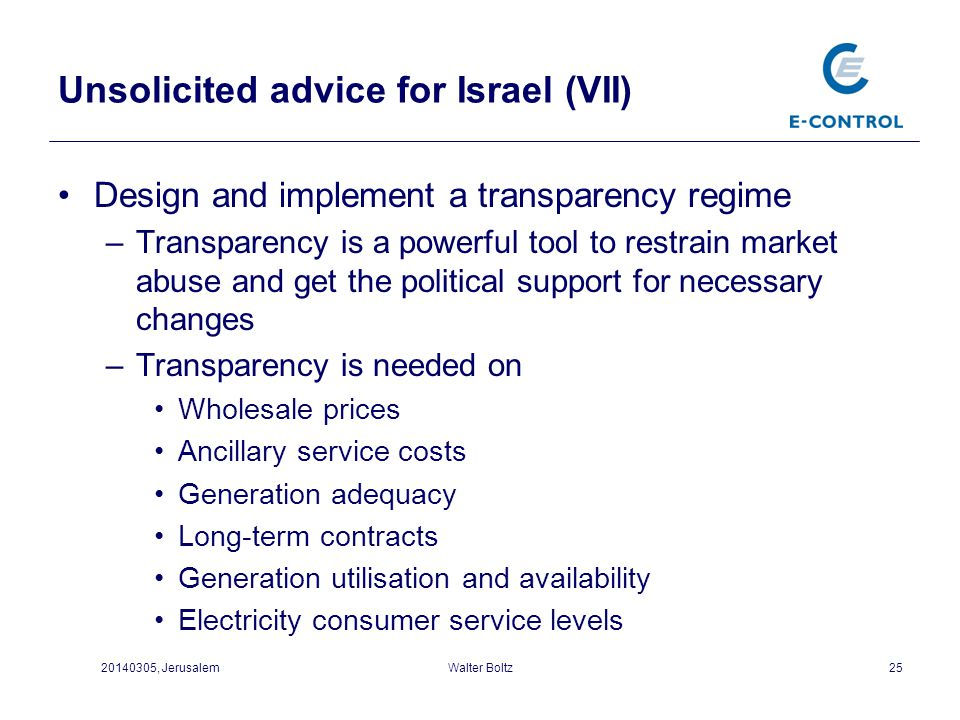 Unsolicited advice for Israel (VII) Design and implement a transparency regime –Transparency is a powerful tool to restrain market abuse and get the p