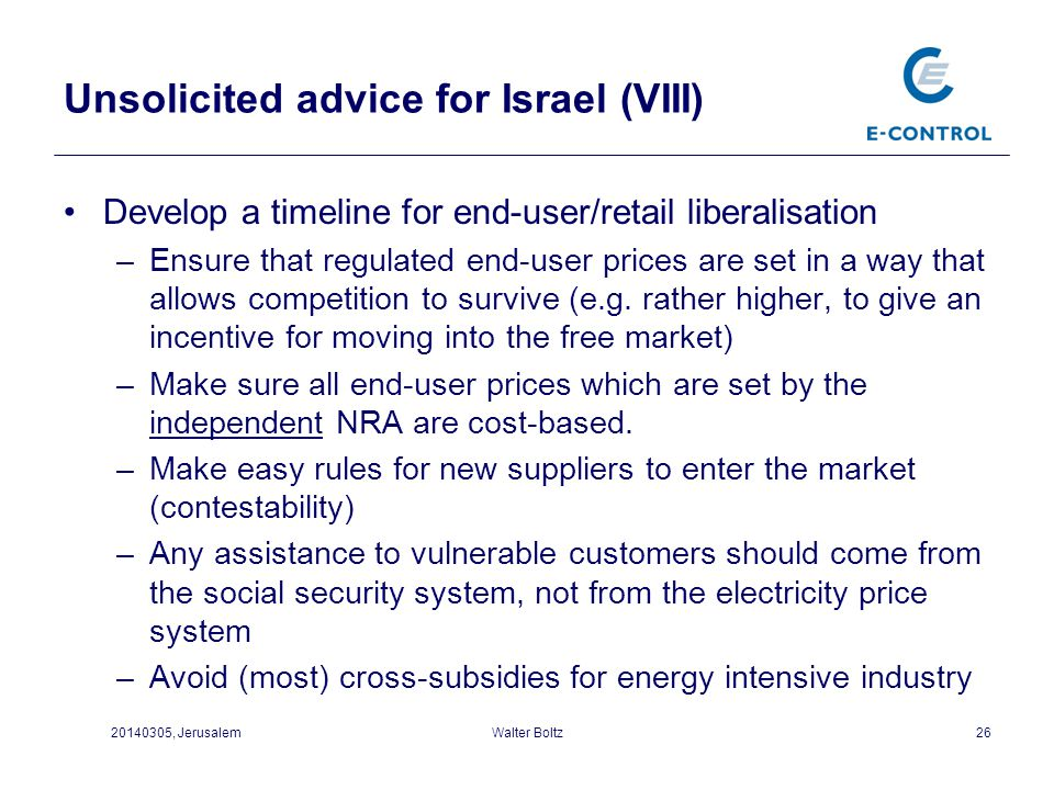 Unsolicited advice for Israel (VIII) Develop a timeline for end-user/retail liberalisation –Ensure that regulated end-user prices are set in a way tha