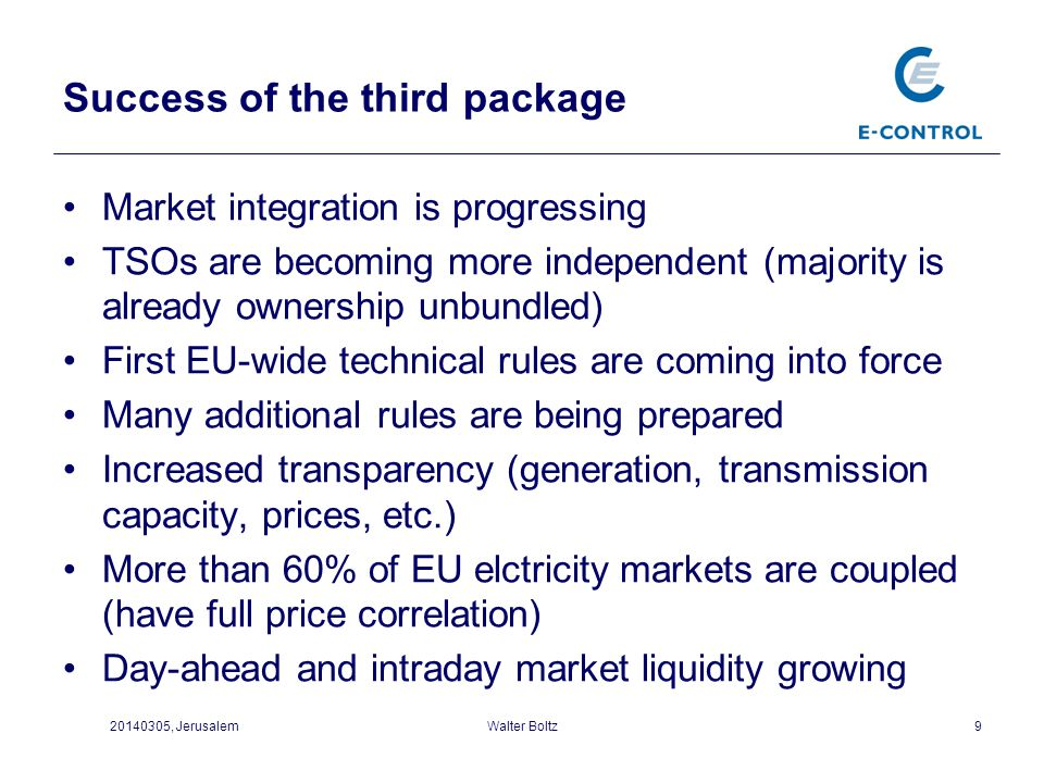 Success of the third package Market integration is progressing TSOs are becoming more independent (majority is already ownership unbundled) First EU-w