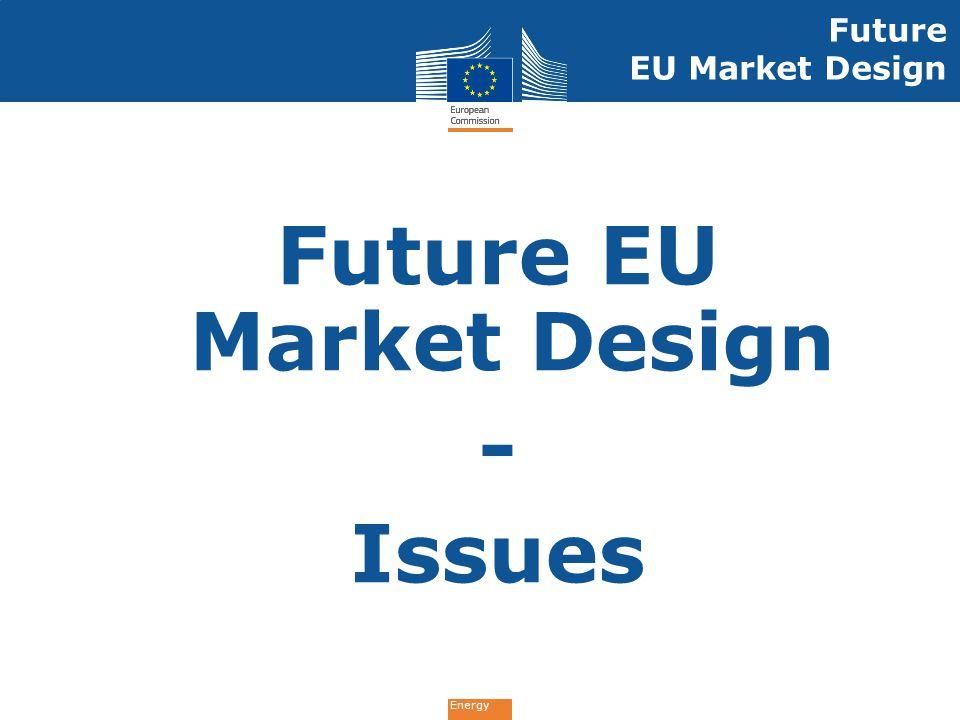 Energy Future EU Market Design - Issues Future EU Market Design