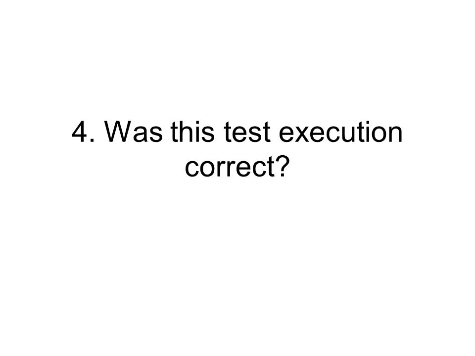 4. Was this test execution correct?