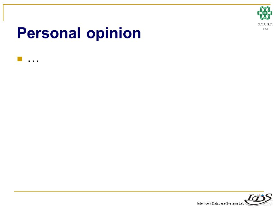 Intelligent Database Systems Lab Personal opinion … N.Y.U.S.T. I.M.