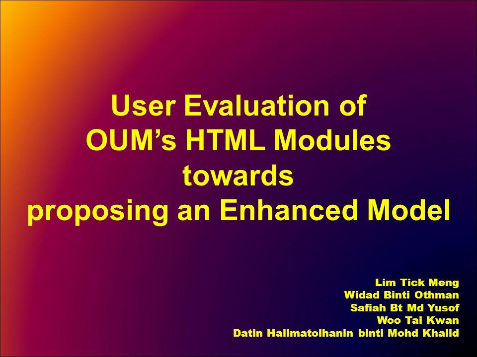 User Evaluation of OUM's HTML Modules towards proposing an Enhanced Model Lim Tick Meng Widad Binti Othman Safiah Bt Md Yusof Woo Tai Kwan Datin Halimatolhanin binti Mohd Khalid