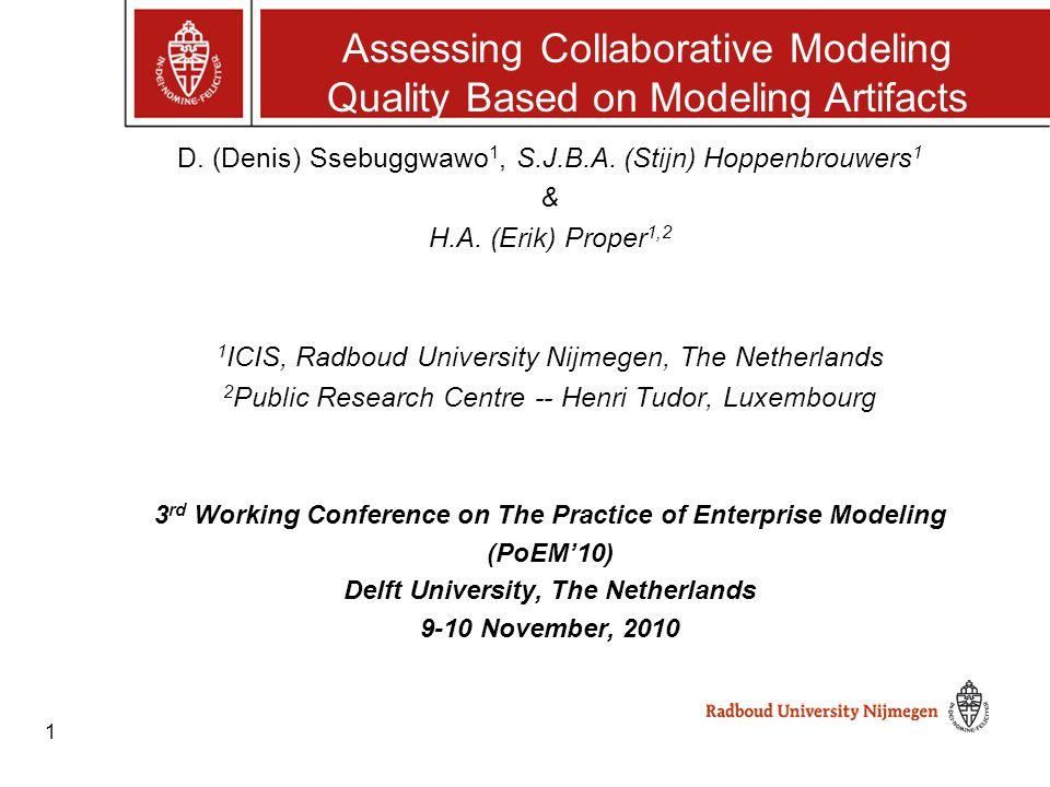 1 D. (Denis) Ssebuggwawo 1, S.J.B.A. (Stijn) Hoppenbrouwers 1 & H.A. (Erik) Proper 1,2 1 ICIS, Radboud University Nijmegen, The Netherlands 2 Public R