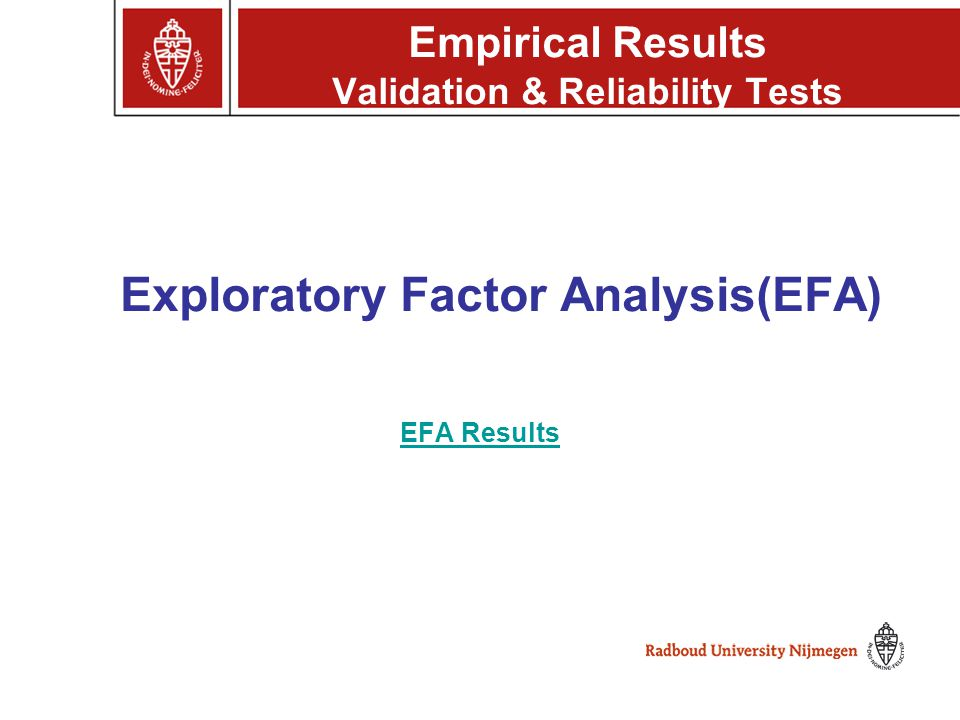 EFA Results EFA Results c Empirical Results Validation & Reliability Tests Exploratory Factor Analysis(EFA)
