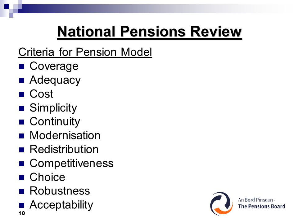 10 National Pensions Review Criteria for Pension Model Coverage Adequacy Cost Simplicity Continuity Modernisation Redistribution Competitiveness Choice Robustness Acceptability
