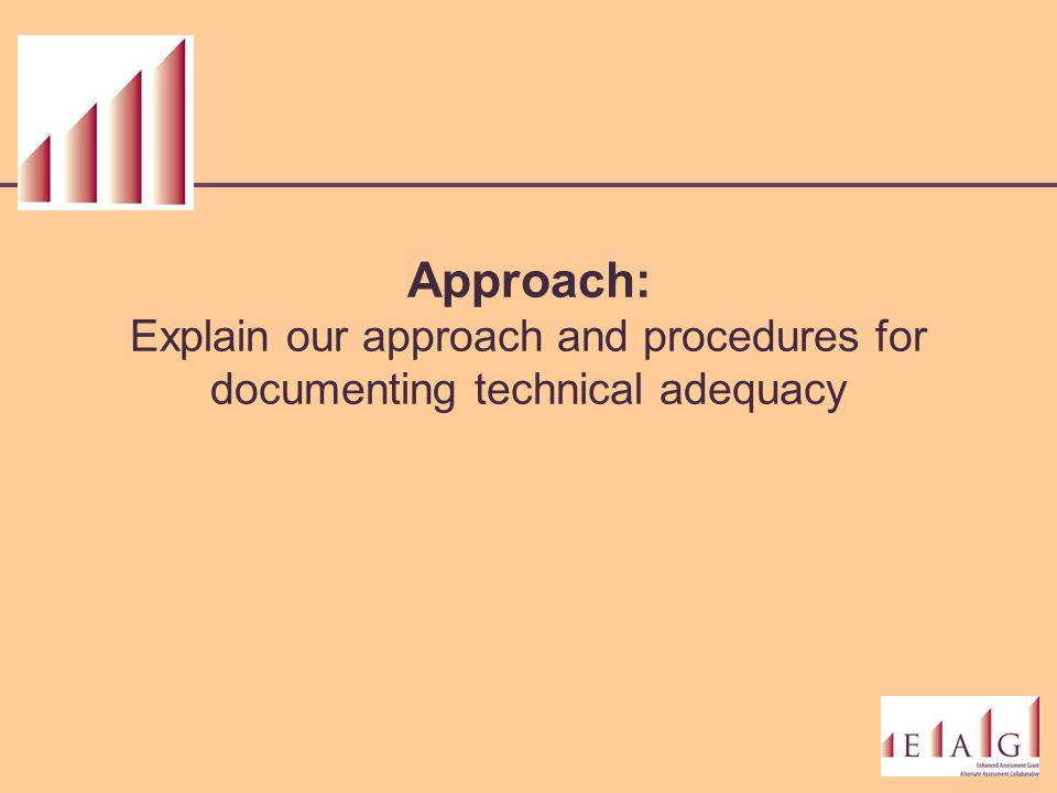 Approach: Explain our approach and procedures for documenting technical adequacy