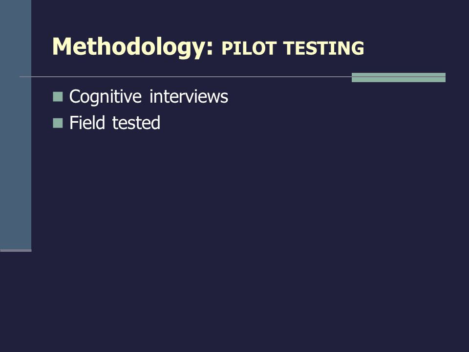 Methodology: PILOT TESTING Cognitive interviews Field tested