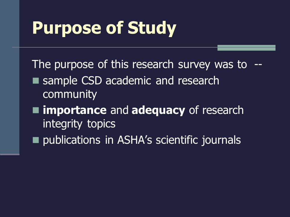 Purpose of Study The purpose of this research survey was to -- sample CSD academic and research community importance and adequacy of research integrit