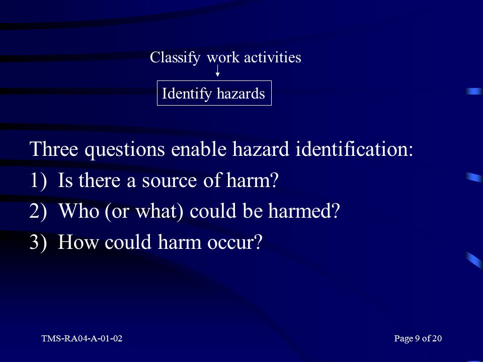 TMS-RA04-A-01-02Page 9 of 20 Three questions enable hazard identification: 1) Is there a source of harm.