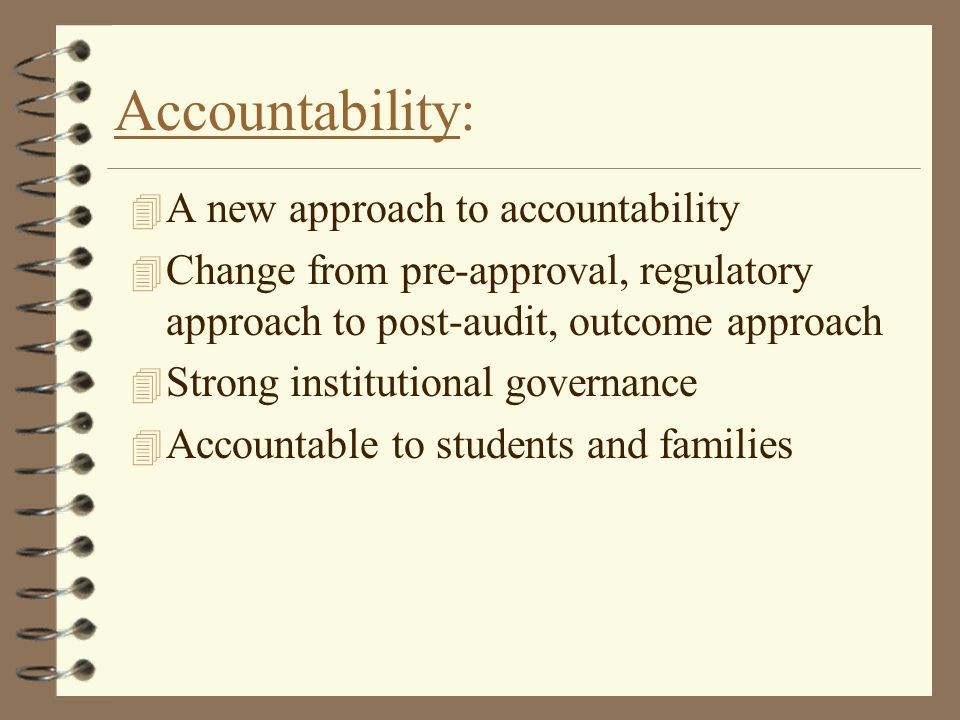Accountability: 4 A new approach to accountability 4 Change from pre-approval, regulatory approach to post-audit, outcome approach 4 Strong institutio