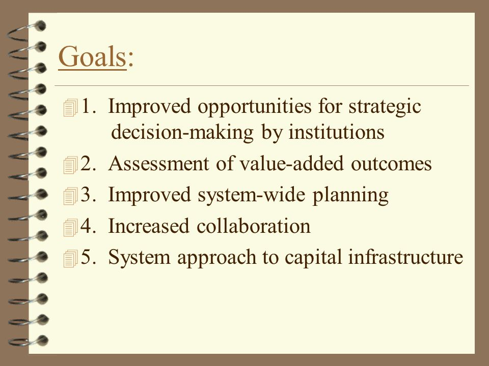 Goals: 4 1. Improved opportunities for strategic decision-making by institutions 4 2.