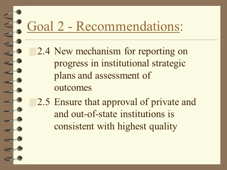 Goal 2 - Recommendations: 4 2.4 New mechanism for reporting on progress in institutional strategic plans and assessment of outcomes 4 2.5 Ensure that