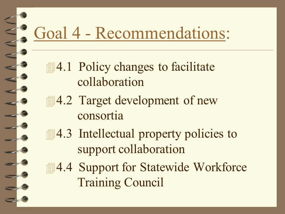 Goal 4 - Recommendations: 4 4.1 Policy changes to facilitate collaboration 4 4.2 Target development of new consortia 4 4.3 Intellectual property polic