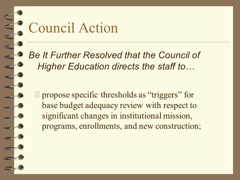 "Council Action 3propose specific thresholds as ""triggers"" for base budget adequacy review with respect to significant changes in institutional mission"