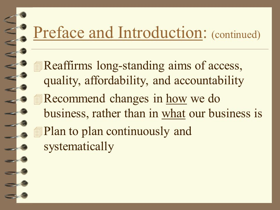 Preface and Introduction: (continued) 4 Reaffirms long-standing aims of access, quality, affordability, and accountability 4 Recommend changes in how