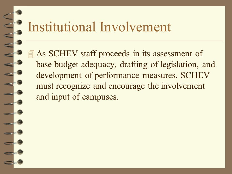 Institutional Involvement 4 As SCHEV staff proceeds in its assessment of base budget adequacy, drafting of legislation, and development of performance