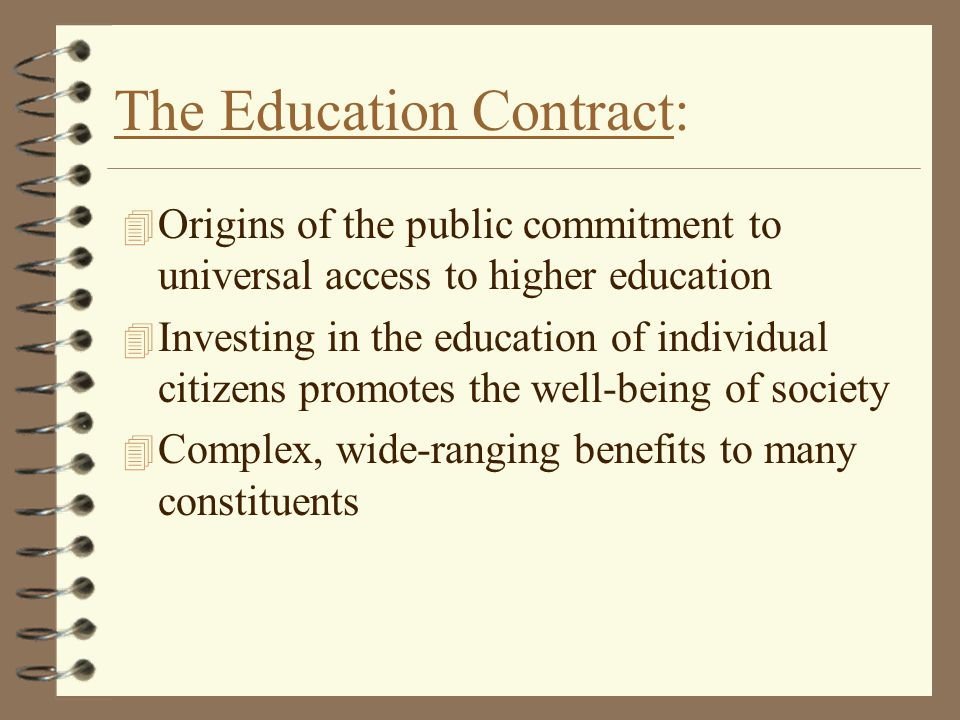 The Education Contract: 4 Origins of the public commitment to universal access to higher education 4 Investing in the education of individual citizens