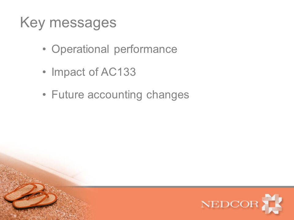 Key messages Operational performance Impact of AC133 Future accounting changes