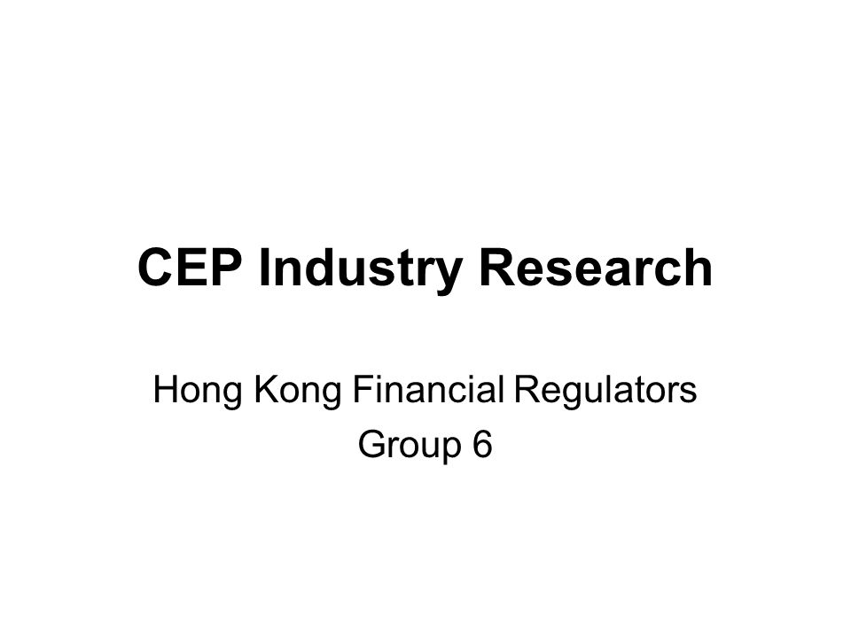CEP Industry Research Hong Kong Financial Regulators Group 6