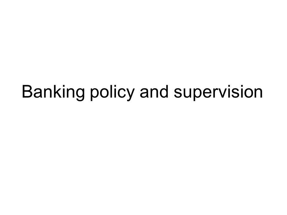 Banking policy and supervision